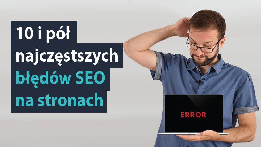 10 i pół najczęstszych błędów SEO na stronach internetowych