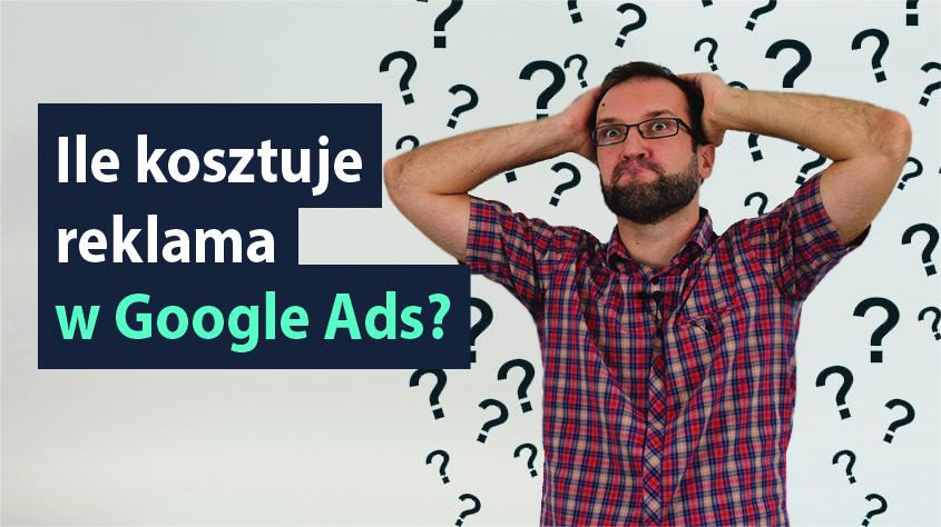 Ile kosztuje reklama w Google Ads